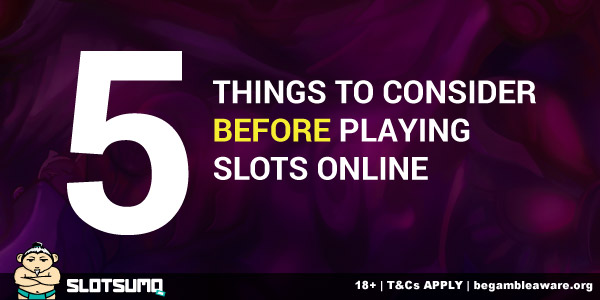 5 Things To Consider Before Playing Slots Online