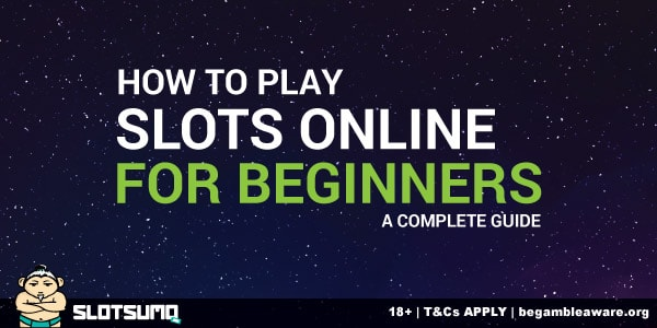 How To Play Slots Online For Beginners A Complete Guide