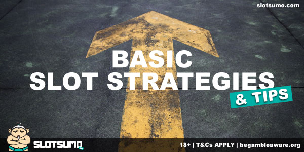 Basic Slot Strategies & Tips