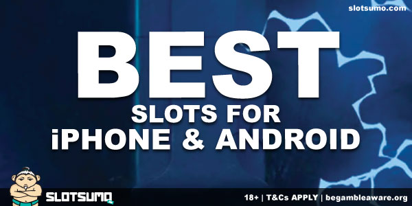 Best Slots for iPhones & Androids