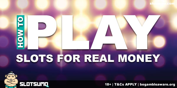 How To Play Slots For Real Money Online & Mobile